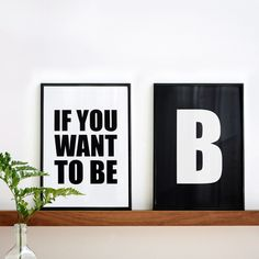 If you want to be Be, Modern Wall Art, Two Screenprints, Diptych, x Motivational Prin Typography Poster, Modern Wall Art, All Design, Design Ideas, Decoration, Fine Art Paper, Wall Art Prints, Screen Printing, Sweet Home