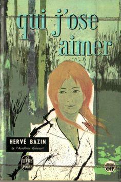 Qui j'ose aimer de Hervé Bazin. Le premier roman adulte que j'ai lu, j'avais 12 ans et quel grand moment !