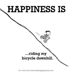 Happiness is, riding bicycle downhill. - Daily Happy Quotes