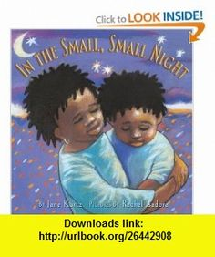 In the Small, Small Night (9780066238142) Jane Kurtz, Rachel Isadora , ISBN-10: 0066238145  , ISBN-13: 978-0066238142 ,  , tutorials , pdf , ebook , torrent , downloads , rapidshare , filesonic , hotfile , megaupload , fileserve