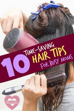 10 Time-saving Hair Tips for busy moms saves you time and keeps your hair looking amazing! @alicanwrite