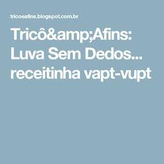 Tricô&Afins: Luva Sem Dedos... receitinha vapt-vupt