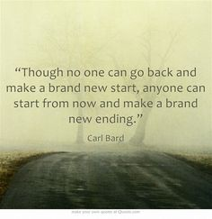 """Though no one can go back and make a brand new start, anyone..."