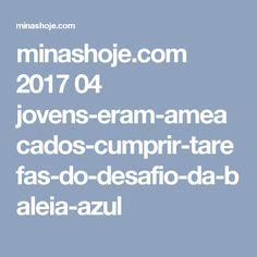 minashoje.com 2017 04 jovens-eram-ameacados-cumprir-tarefas-do-desafio-da-baleia-azul