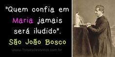 """""""Quem confia em Maria jamais será iludido."""" São João Bosco (Dom Bosco) #dombosco #sãojoãobosco"""