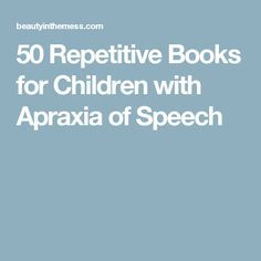 50 Repetitive Books for Children with Apraxia of Speech. Speech Pathology, Speech Language Pathology, Speech And Language, Speech Therapy, Childhood Apraxia Of Speech, Articulation Therapy, School Sets, Early Intervention, Early Childhood Education