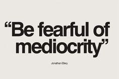Debes temerle a la mediocridad