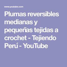 Plumas reversibles medianas y pequeñas tejidas a crochet - Tejiendo Perú - YouTube