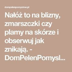 Nałóż to na blizny, zmarszczki czy plamy na skórze i obserwuj jak znikają. - DomPelenPomyslow.pl Diy Beauty, Beauty Hacks, Natural Cosmetics, Fitness Nutrition, Good Advice, Good To Know, Home Remedies, Health And Beauty, Healthy Life