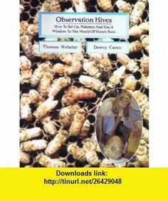 Observation Hives How to Set up, Maintain and Use a Window to the World of Honey Bees (9780936028125) Tom Webster, Dewey Caron, Kim Flottum , ISBN-10: 0936028122  , ISBN-13: 978-0936028125 ,  , tutorials , pdf , ebook , torrent , downloads , rapidshare , filesonic , hotfile , megaupload , fileserve