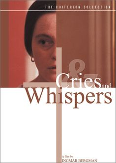 Cries & Whispers #101 Love, Love, Love Bergman.  This movie takes a glimpse at the beauty and horror of the human soul.  Such a powerful movie that will make you think after the end credits.  Available on DVD and Hulu Plus.