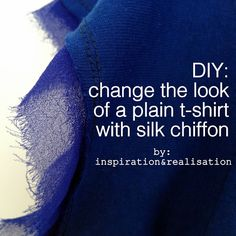 inspiration and realisation: DIY fashion blog: DIY t-shirt with silk chiffon AND the best how to make a great neck hold tutorial I've ever seen.