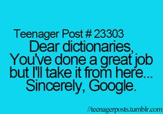 """When teachers say """"look it up in a dictionary"""" I'll just be like """"nah Google"""""""