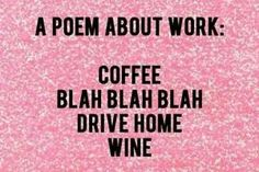 Inspiration quotes ~ Poem About Work: Coffee Blah Blah Blah ~ Funny Pics