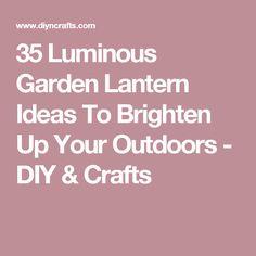 35 Luminous Garden Lantern Ideas To Brighten Up Your Outdoors - DIY & Crafts