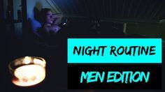 My Night Routine   Spring 2017   Men Edition