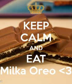 KEEP CALM AND EAT Milka Oreo <3