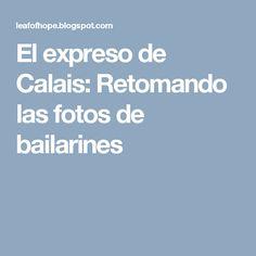 El expreso de Calais: Retomando las fotos de bailarines