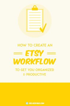 Etsy Workflow - Get an Etsy workflow going to get you productive and organized.