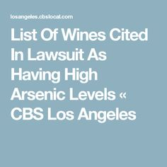 List Of Wines Cited In Lawsuit As Having High Arsenic Levels « CBS Los Angeles