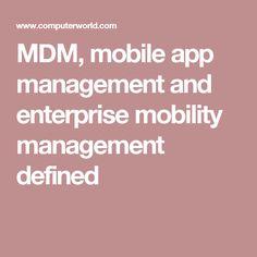 MDM, mobile app management and enterprise mobility management defined