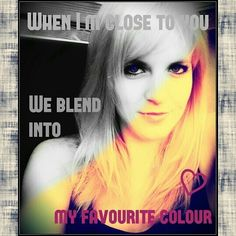 """""""Paint me up, me up, me up. You're my favourite colour."""" Favourite Colour - Carly Rae Jepsen."""