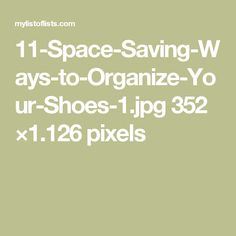 11-Space-Saving-Ways-to-Organize-Your-Shoes-1.jpg 352 ×1.126 pixels