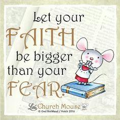 ♡✞♡ Let your Faith be bigger than your Fear. Amen...Little Church Mouse 25 Jan. 2016 ♡✞♡