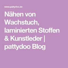 Nähen von Wachstuch, laminierten Stoffen & Kunstleder | pattydoo Blog