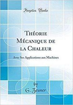 Télécharger Theorie Mecanique de la Chaleur: Avec Ses Applications Aux Machines (Classic Reprint) Gratuit