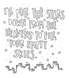 i'll pull the stars down from the heavens to fill your empty skies