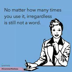 Irregardless?....My ex husband believes he has scholastic abilities &…