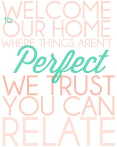 """Welcome to our home where things aren't perfect. We trust you can relate."""