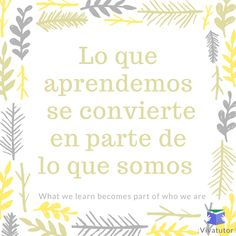 What we learn becomes part of who we are - Vivatutor   #quotes #learning #motivation #languages #Spanish