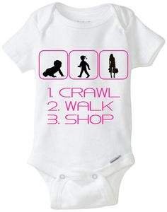 """Perfect gift for a new baby girl!  Onesie that says """"Crawl Walk Shop"""" - Perfect new baby gift for Shopaholic Mama!!  Available Here: www.etsy.com/shop/LittleFroggySurfShop"""
