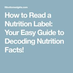 How to Read a Nutrition Label: Your Easy Guide to Decoding Nutrition Facts!
