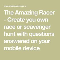 The Amazing Racer - Create you own race or scavenger hunt with questions answered on your mobile device