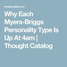 Why Each Myers-Briggs Personality Type Is Up At 4am | Thought Catalog
