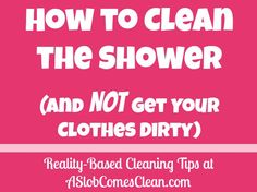 How to Clean the Shower Without Getting Yourself Dirty