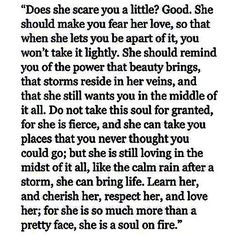 Learn her, cherish her, respect her, love her , do not take her for granted ..