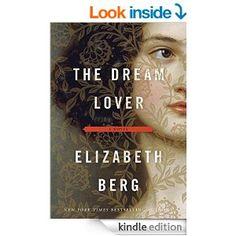 The Dream Lover: A Novel - Kindle edition by Elizabeth Berg. Literature & Fiction Kindle eBooks @ Amazon.com.
