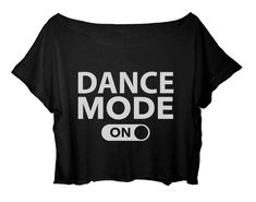 Ballet Womens Dance T-Shirt Funny Crop Top Dance Mode On - Funny Womens Shirts - Ideas of Funny Womens Shirts - Cropped Tops, Tanz Shirts, T Shirt Citations, Diy Vetement, Mode Top, Funny Shirts Women, Dance Quotes, Dance Sayings, Dance Tops