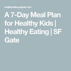 A 7-Day Meal Plan for Healthy Kids | Healthy Eating | SF Gate
