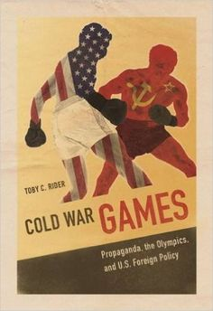 Cold War Games: Propaganda, the Olympics, and U.S. Foreign Policy (Sport and Society): Toby C Rider: 9780252081699: Amazon.com: Books
