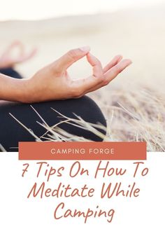 Learn how to reduce stress and enjoy your camping trips more by using meditation techniques.
