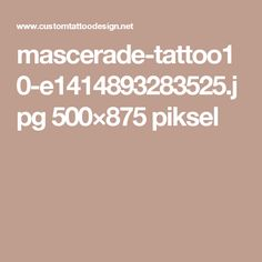 mascerade-tattoo10-e1414893283525.jpg 500×875 piksel
