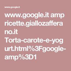 www.google.it amp ricette.giallozafferano.it Torta-carote-e-yogurt.html%3Fgoogle-amp%3D1