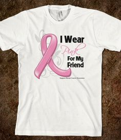 I Wear Pink For My Friend - Breast Cancer Awareness