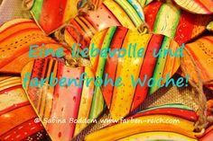 Eine liebevolle und farbenfrohe Woche! http://www.farben-reich.com/
