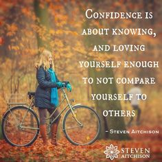CONFIDENCE IS ABOUT KNOWING, AND LOVING YOURSELF ENOUGH TO NOT COMPARE YOURSELF TO OTHERS.
